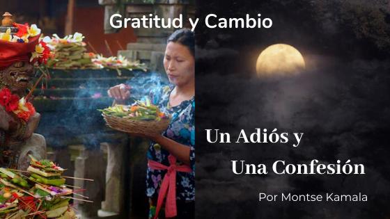 Gratitud y Cambio. Un adios y una Confesión