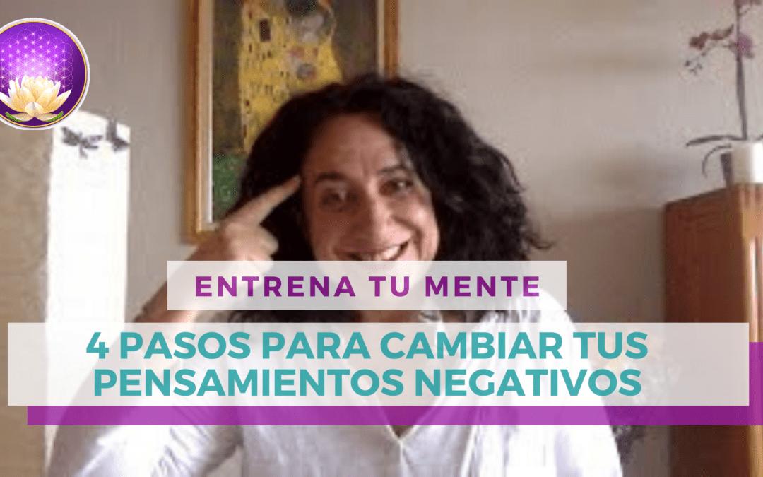 4 Pasos para Cambiar tus Pensamientos Negativos [Entrena tu Mente]