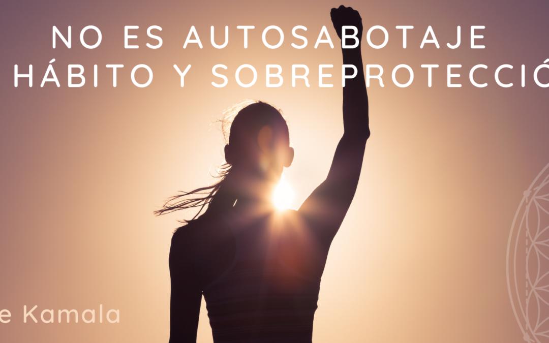 No es autosabotaje, es hábito y sobreprotección